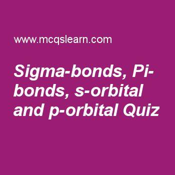 Sigma-bonds, Pi-bonds, s-orbital and p-orbital Quiz