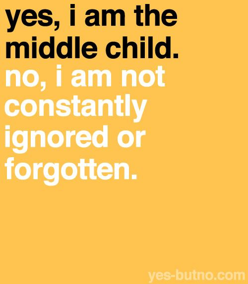 For my middle child, Anabelle. So true! I get sick and tired of people saying the middle child gets less love and attention!