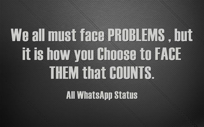 We all must face PROBLEMS , but it is how you Choose to FACE THEM that COUNTS.