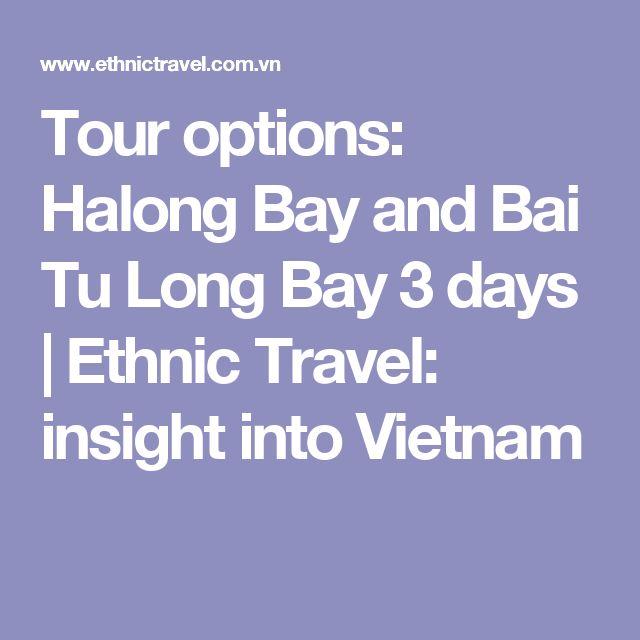 Tour options: Halong Bay and Bai Tu Long Bay 3 days | Ethnic Travel: insight into Vietnam