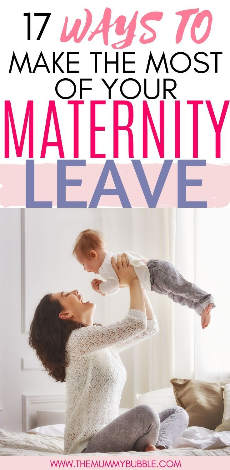17 ways to make the most out of your maternity leave in ...