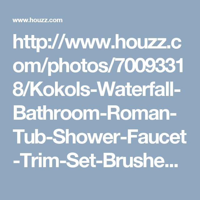 http://www.houzz.com/photos/70093318/Kokols-Waterfall-Bathroom-Roman-Tub-Shower-Faucet-Trim-Set-Brushed-Nickel-contemporary-bathtub-faucets