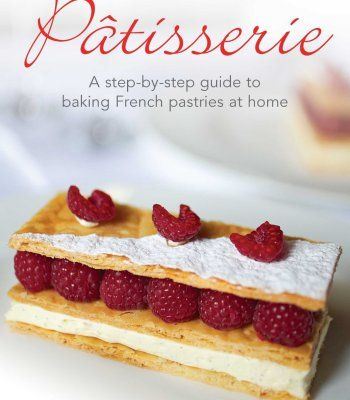 Patisserie: A Step-By-Step Guide To Baking French Pastries At Home PDF