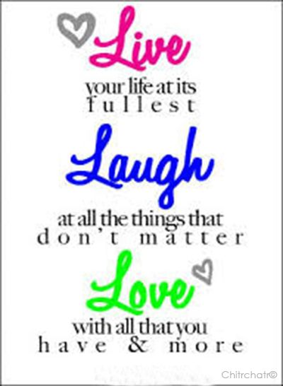 Live Your Life At Its Fullest Laugh At All The Things That Dont