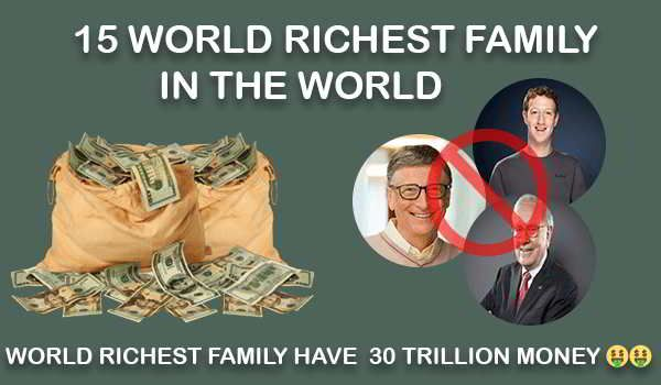15 Richest Family in the World see how much money they have!