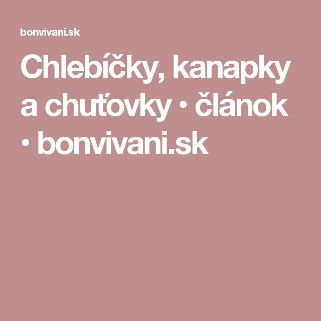 Chlebíčky, kanapky a chuťovky • článok • bonvivani.sk