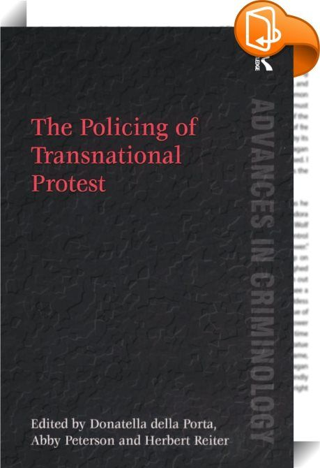The Policing of Transnational Protest    :  Having long been a neglected issue, the policing of protest began to attract considerable attention in the 1990s, climaxing in the events in Seattle of 1999. These protests and the changing political climate since September 11, 2001 mean that a new cycle of protest is challenging the concept of law and order and civil liberties. This book examines how new policing styles are developing using case studies from North America and Europe. The vol...