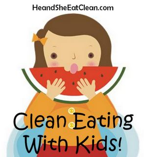 Clean Eating with Kids! #eatclean #cleaneating #heandsheeatclean