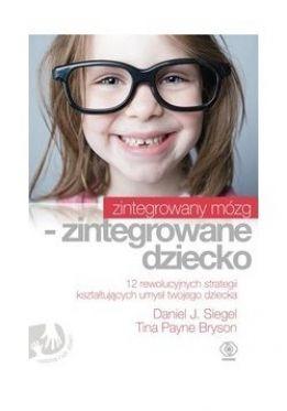 """Jak zintegrować dziecięcy umysł?- recenzja książki """"Zintegrowany mózg – zintegrowane dziecko"""""""