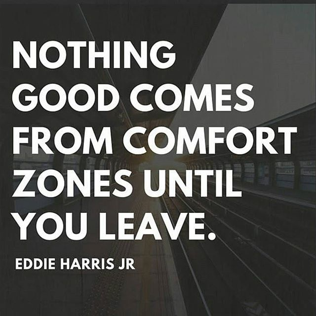 Often times when you leave your comfort zone, you realize just how uncomfortable it really was. -Coach Ed