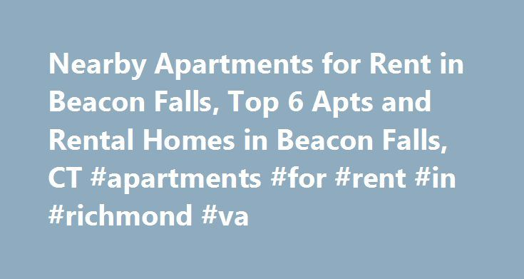 Nearby Apartments for Rent in Beacon Falls, Top 6 Apts and Rental Homes in Beacon Falls, CT #apartments #for #rent #in #richmond #va http://apartments.remmont.com/nearby-apartments-for-rent-in-beacon-falls-top-6-apts-and-rental-homes-in-beacon-falls-ct-apartments-for-rent-in-richmond-va/  #beacon hill apartments # Beacon Falls, CT Apartments and Homes for Rent Moving To: XX address The cost calculator is intended to provide a ballpark estimate for information purposes only and is not to be…