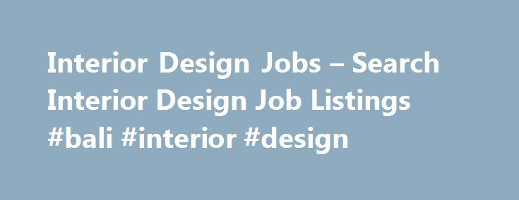 Interior Design Jobs – Search Interior Design Job Listings #bali #interior #design http://design.remmont.com/interior-design-jobs-search-interior-design-job-listings-bali-interior-design/  #interior design job openings # Interior Design Jobs Interior Design Assistant Job Overview Interior design assistants work alongside interior designers to provide valuable support. This position sometimes serves as an entry-level interior designer job. and some employers may use the titles…