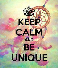 Keep calm and BE UNIQUE #KeepCalm #BeUnique