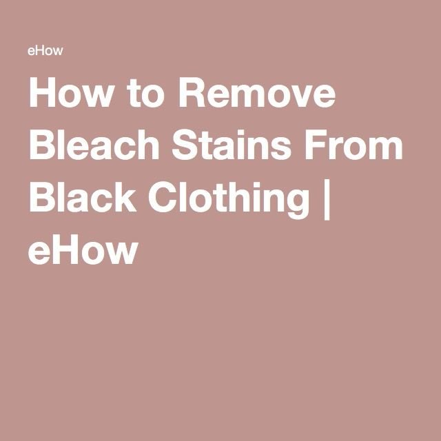 How to Remove Bleach Stains From Black Clothing | eHow