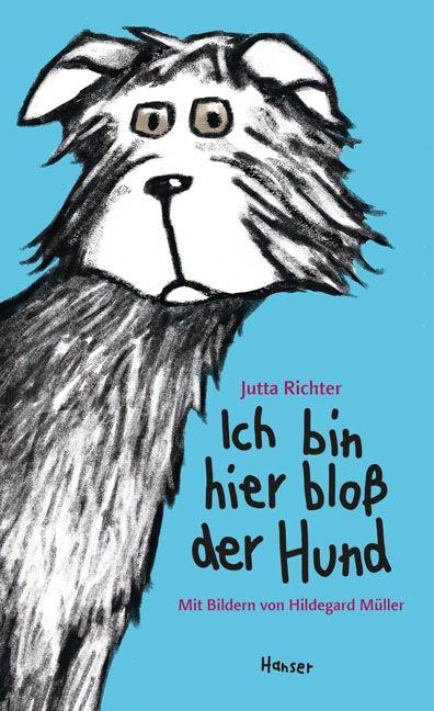 Ich bin hier bloß der Hund: Jutta Richter und Hildegard Müller. Hanser (verlag)