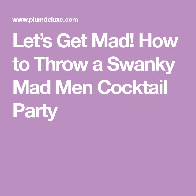 Let's Get Mad! How to Throw a Swanky Mad Men Cocktail Party