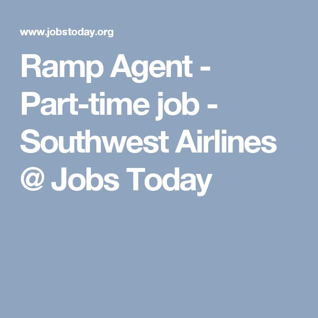 Ramp Agent - Part-time job - Southwest Airlines @ Jobs Today