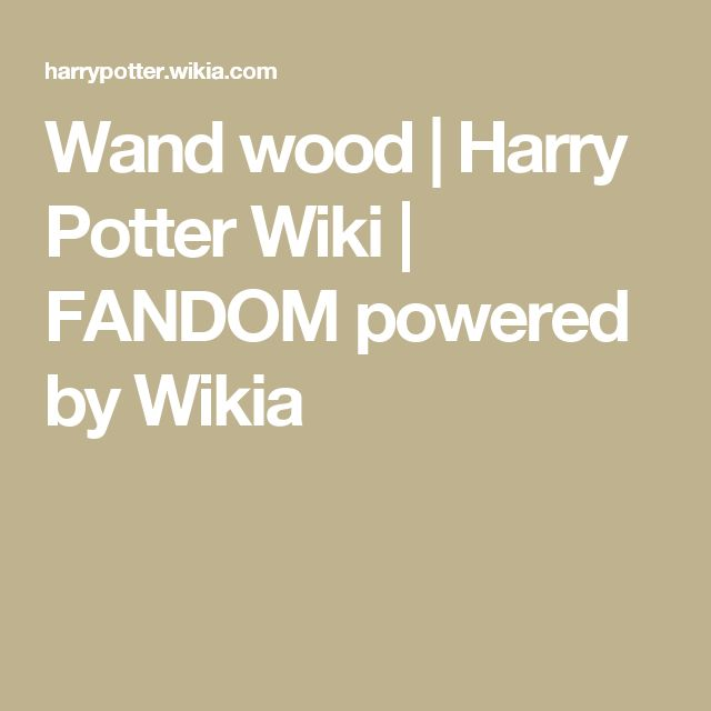 Wand wood | Harry Potter Wiki | FANDOM powered by Wikia