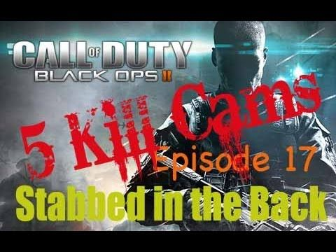 Five Kill Cams - Call of Duty Black Ops 2 - Episode 17 - Stabbed in the Back