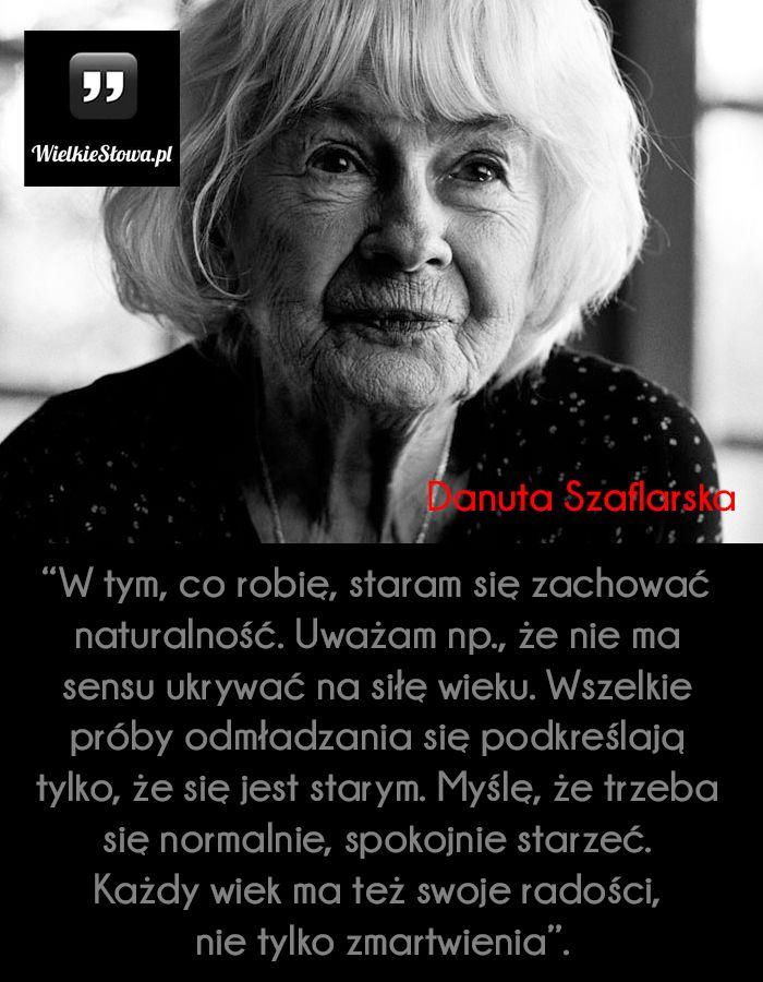 W tym, co robię, staram się zachować... #Szaflarska-Danuta, #Kobieta, #Młodość, #Starość