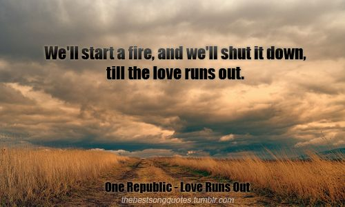 onerepublic quotes   One Republic - Love Runs Out