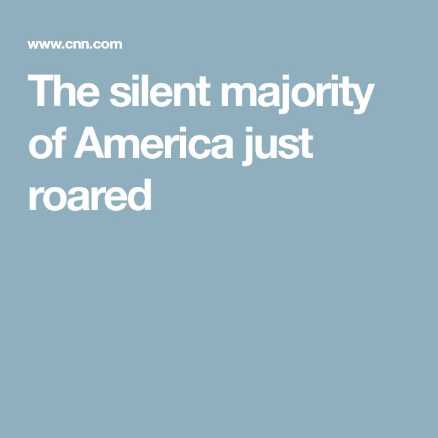 The silent majority of America just roared