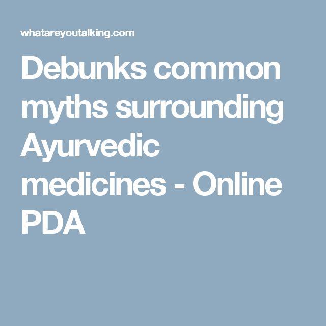 Debunks common myths surrounding Ayurvedic medicines - Online PDA