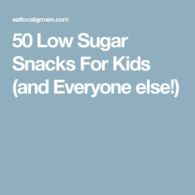 50 Low Sugar Snacks For Kids (and Everyone else!)