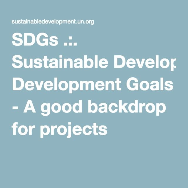 SDGs .:. Sustainable Development Goals - A good backdrop for projects