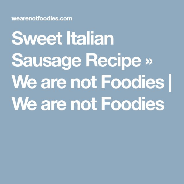 Sweet Italian Sausage Recipe » We are not Foodies | We are not Foodies