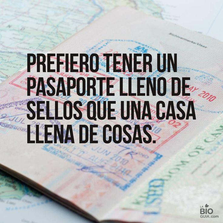 prefiero tener un pasaporte lleno de sellos que una casa llena de cosas