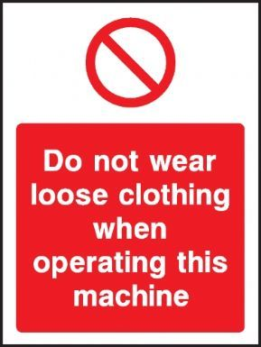 Do not wear loose clothing when operating this machine warning sign