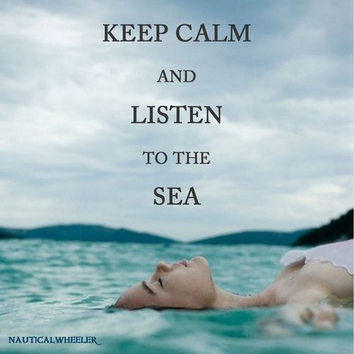 Keep Calm #quote Listen To The Sea .