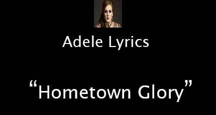 #AdeleLyricsWithVideo Adele - Hometown Glory Lyrics I've been walking in the same way as I did Missing out the cracks in the pavement And tutting my heel and strutting