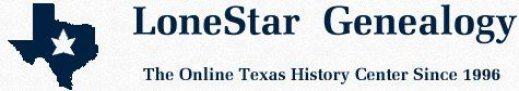 LoneStar Genealogy, Comprehensive Texas History & Genealogy Web Site