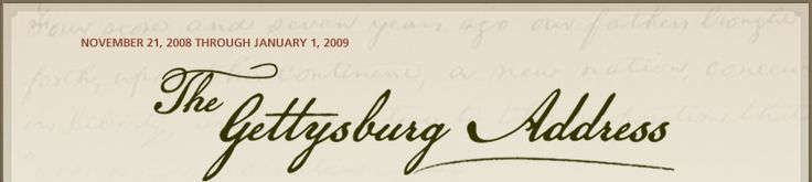 The Gettysburg Address: Nov. 21, 2008 through January 4, 2009