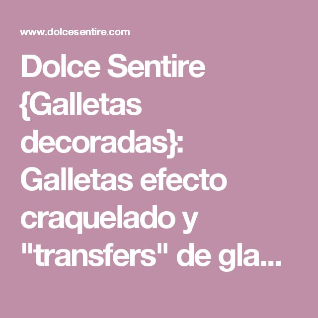 """Dolce Sentire {Galletas decoradas}: Galletas efecto craquelado y """"transfers"""" de glasa {Foto Tutorial}"""