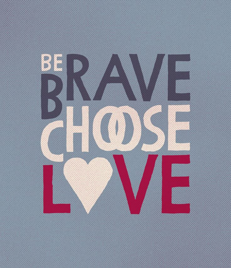 BE BRAVE CHOOSE LOVE Designed by Frank Dresmé DOWNLOAD HERE HOW TO PRINT