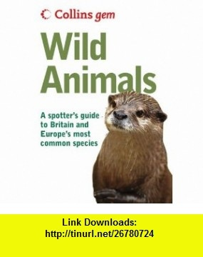 Collins Gem Wild Animals A Spotters Guide to Britain and Europes Most Common Species (9780007284108) John A. Burton , ISBN-10: 0007284101  , ISBN-13: 978-0007284108 ,  , tutorials , pdf , ebook , torrent , downloads , rapidshare , filesonic , hotfile , megaupload , fileserve