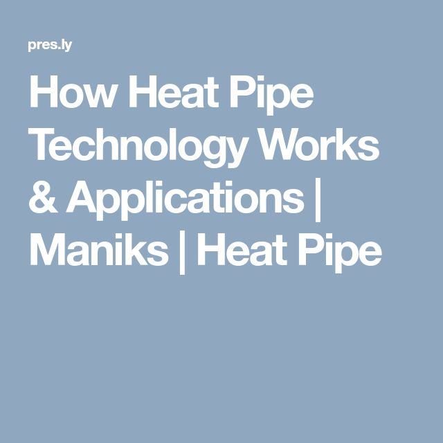 How Heat Pipe Technology Works & Applications | Maniks | Heat Pipe