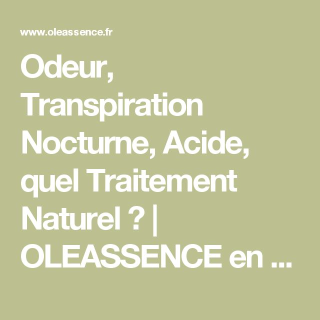 Odeur, Transpiration Nocturne, Acide, quel Traitement Naturel ? | OLEASSENCE en Luberon