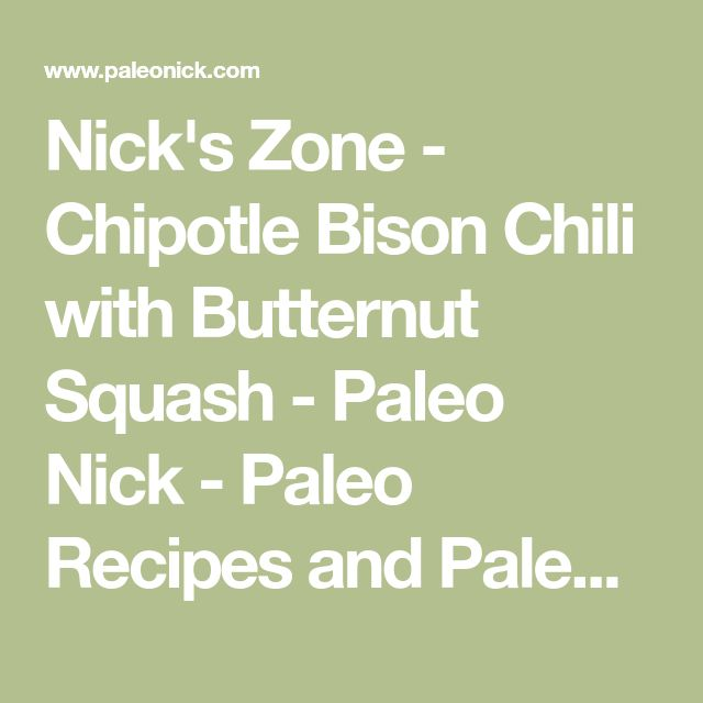 Nick's Zone - Chipotle Bison Chili with Butternut Squash - Paleo Nick - Paleo Recipes and Paleo Cooking Videos