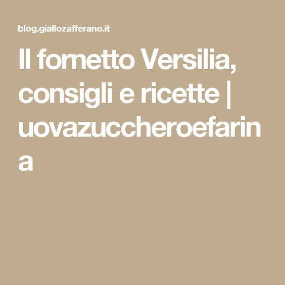 Il fornetto Versilia, consigli e ricette   uovazuccheroefarina