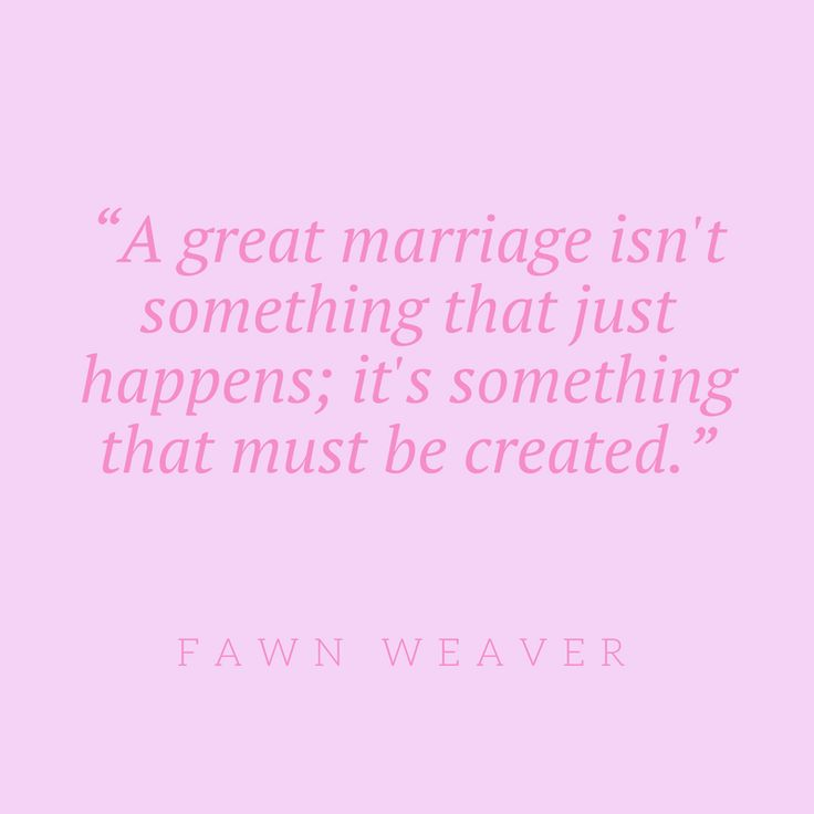 """A great marriage isn't something that just happens; it's something that must be created."" - Fawn Weaver"