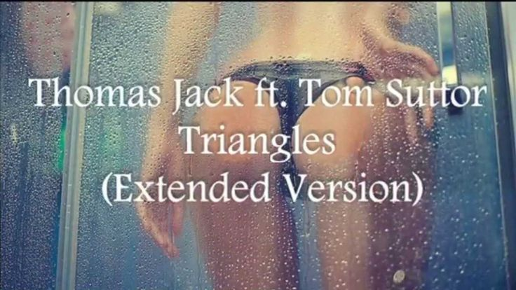 ✯Thomas Jack ft. Tom Suttor - Triangles (Extended Version) SxS✯
