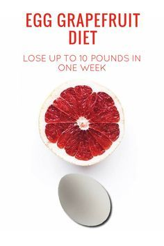 Lose Up To 10 Pounds In One Week With Egg Grapefruit Diet - The 3 day egg and grapefruit diet is based on that the grapefruit is thermogenic and will help you lose weight faster.