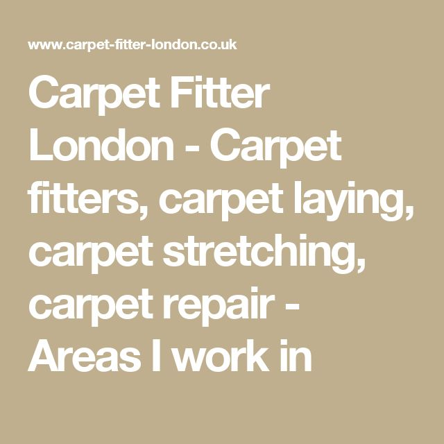 Carpet Fitter London - Carpet fitters, carpet laying, carpet stretching, carpet repair - Areas I work in