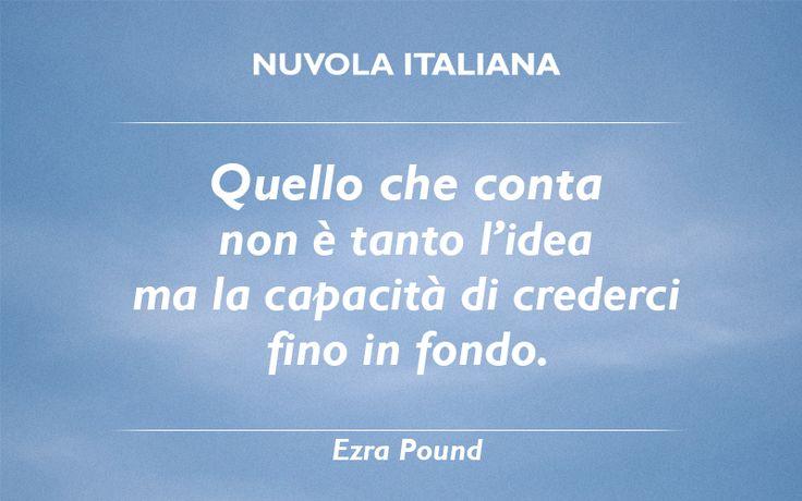 """""""Quello che conta non è tanto l'idea ma la capacità di crederci fino in fondo."""" - Ezra Pound #NuvolaQuotes"""