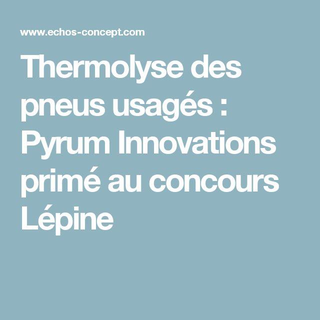 Thermolyse des pneus usagés : Pyrum Innovations primé au concours Lépine