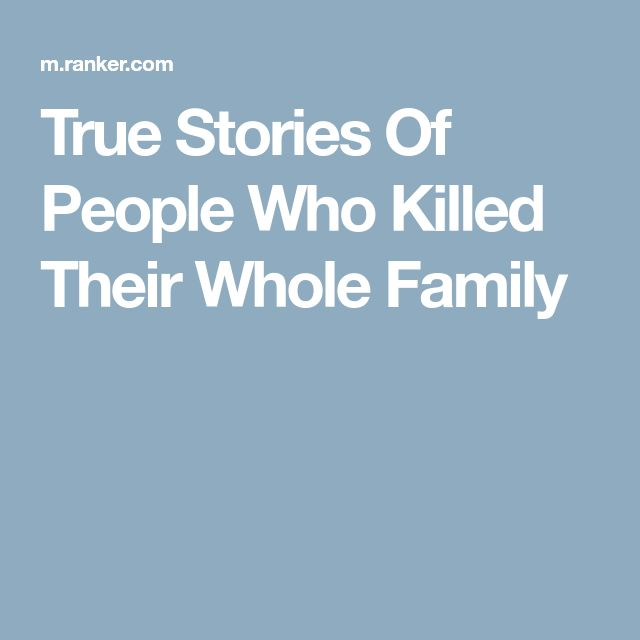True Stories Of People Who Killed Their Whole Family
